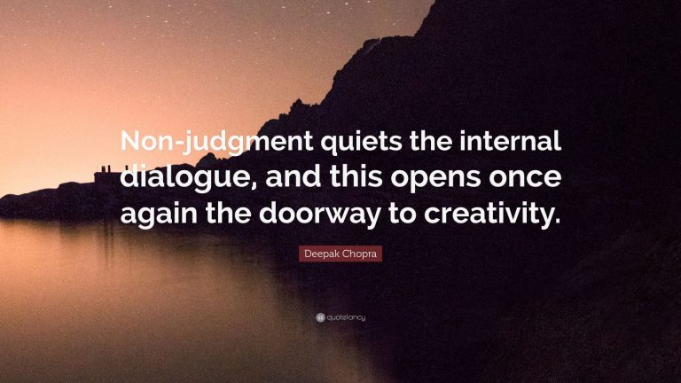 Nonjudgement quiets the internal dialogue and this opens once again the doorway to creativity- Deepak Chopra