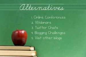 Alternatives: 1. Online Conferences 2. Webinars 3. Twitter Chats 4. Blogging Challenges 5. Visit other blogs